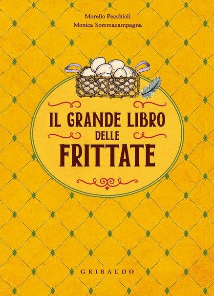 Consigli di lettura: Il grande libro delle frittate, di Morello Pecchioli e Monica Sommacampagna