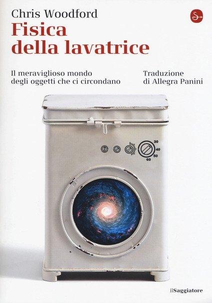 Consiglio di lettura: Fisica della lavatrice, di Chris Woodford