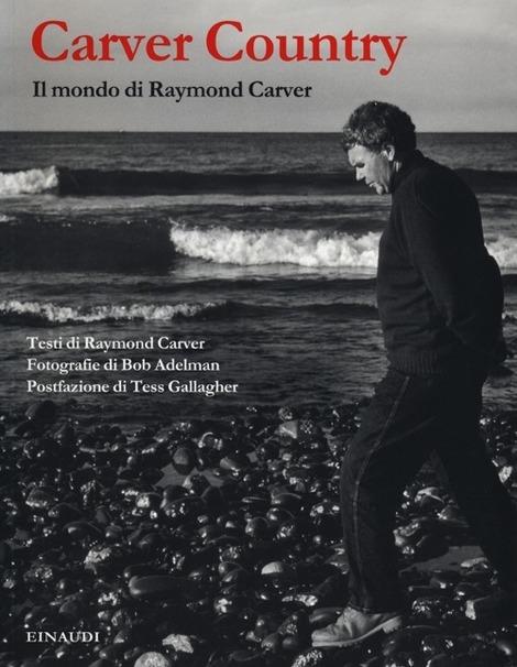 Consiglio di lettura: Carver country. Il mondo di Raymond Carver, di Bob Adelman