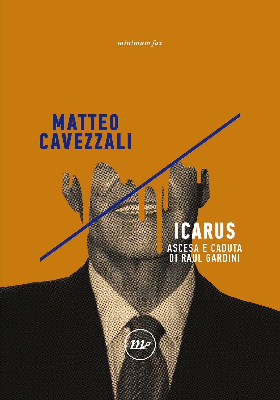 Invito alla lettura: Icarus. Ascesa e caduta di Raul Gardini, un saggio di Matteo Cavezzali