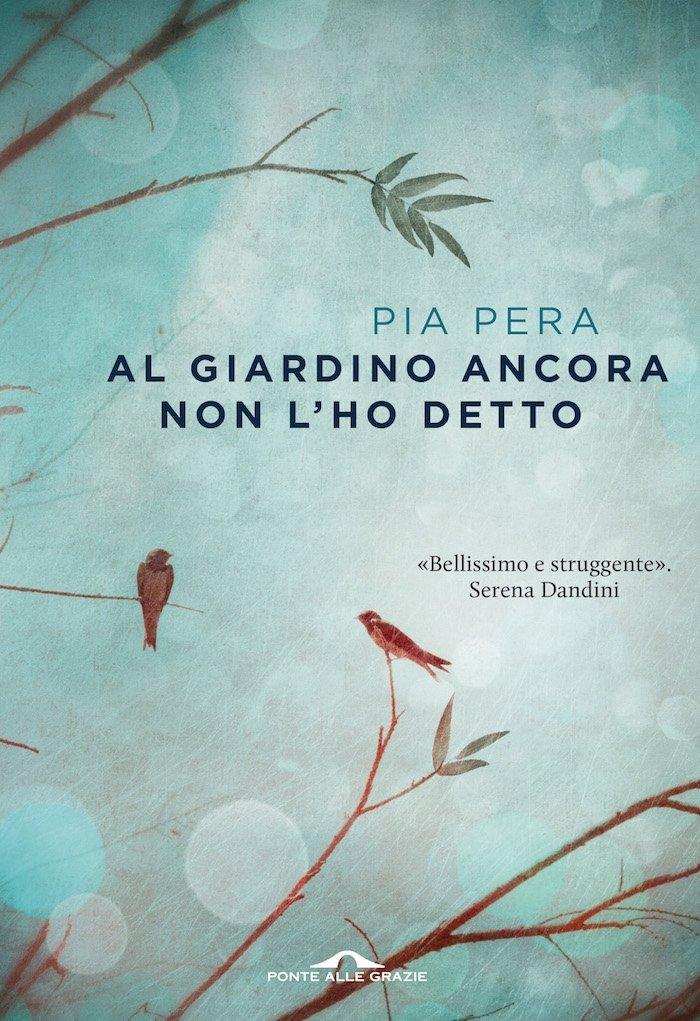 Il libro della settimana: Al giardino ancora non l'ho detto, di Pia Pera