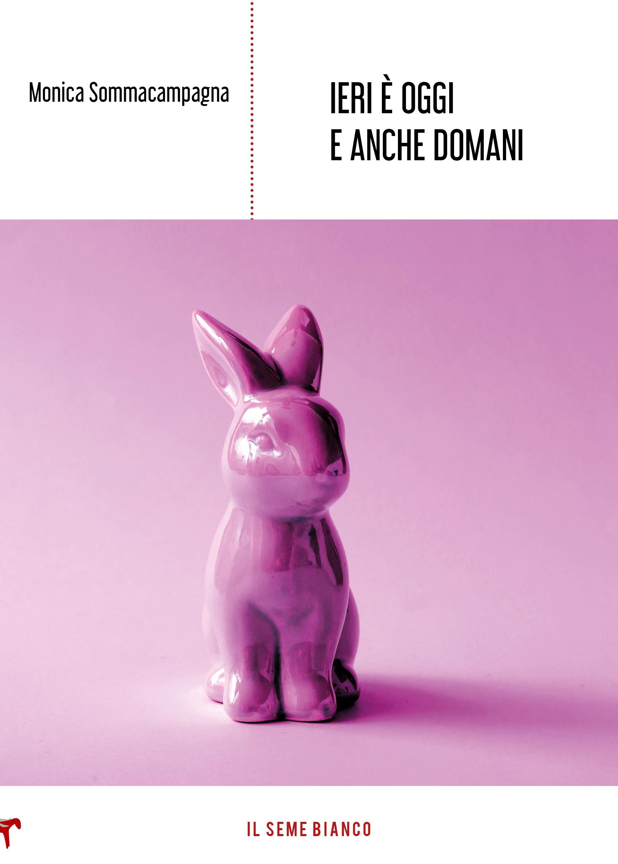 """""""Ieri è oggi e anche domani"""", il nuovo romanzo di Monica Sommacampagna"""