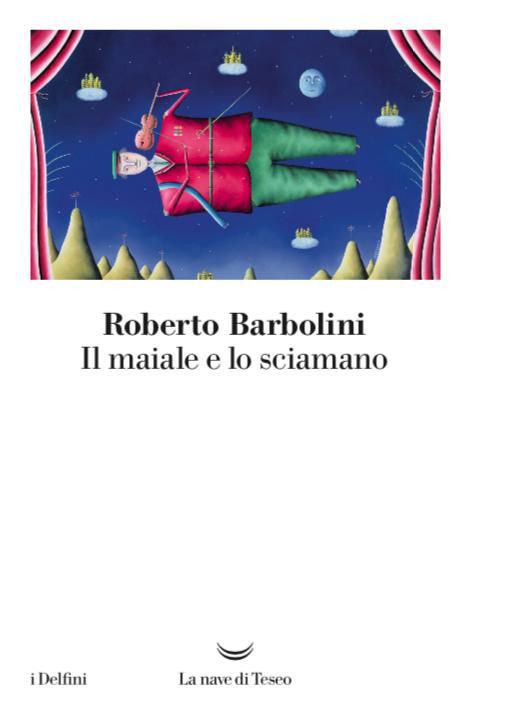 """""""Il maiale e lo sciamano"""", i nuovi racconti di Roberto Barbolini"""