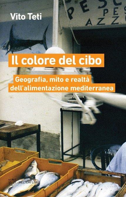 Consiglio di lettura: Il colore del cibo. Geografia, mito e realtà dell'alimentazione mediterranea, di Vito Teti