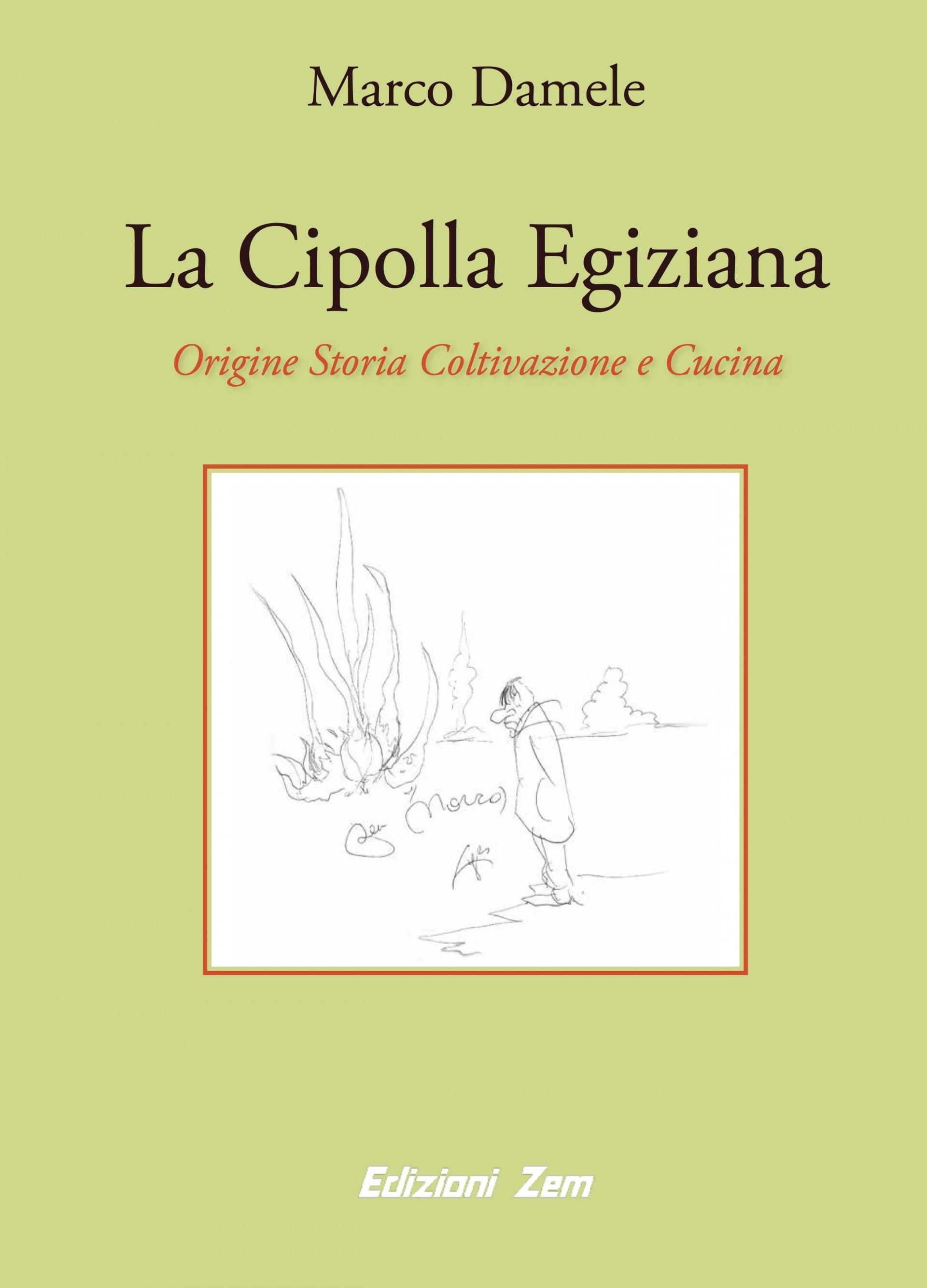 Il libro della settimana: La cipolla egiziana. Origine, storia, coltivazione e cucina, di Marco Damele