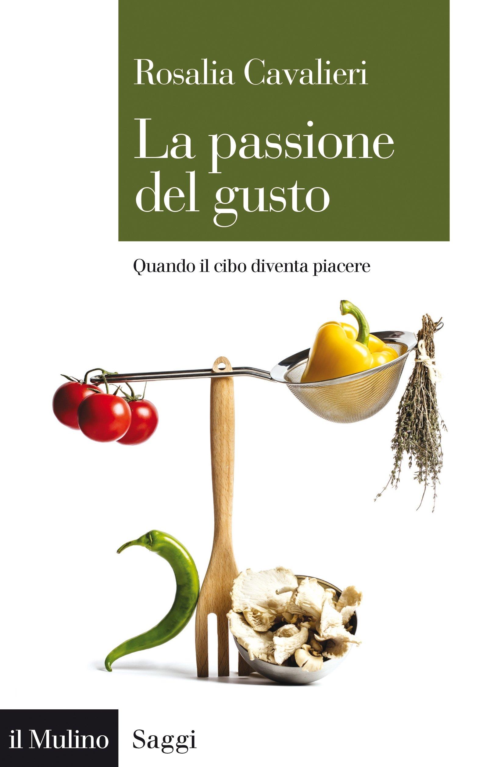 Il libro della settimana: La passione del gusto. Quando il cibo diventa piacere, di Rosalia Cavalieri