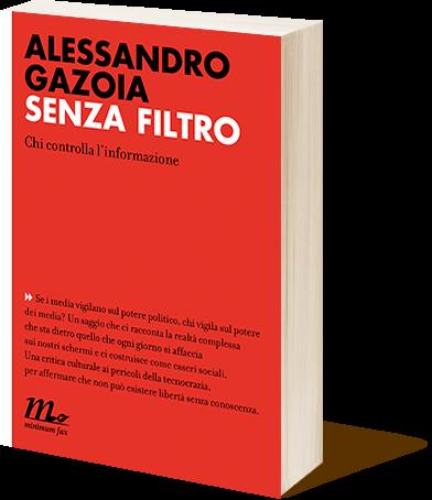 Il libro della settimana: Senza filtro. Chi controlla l'informazione, di Alessandro Gazoia