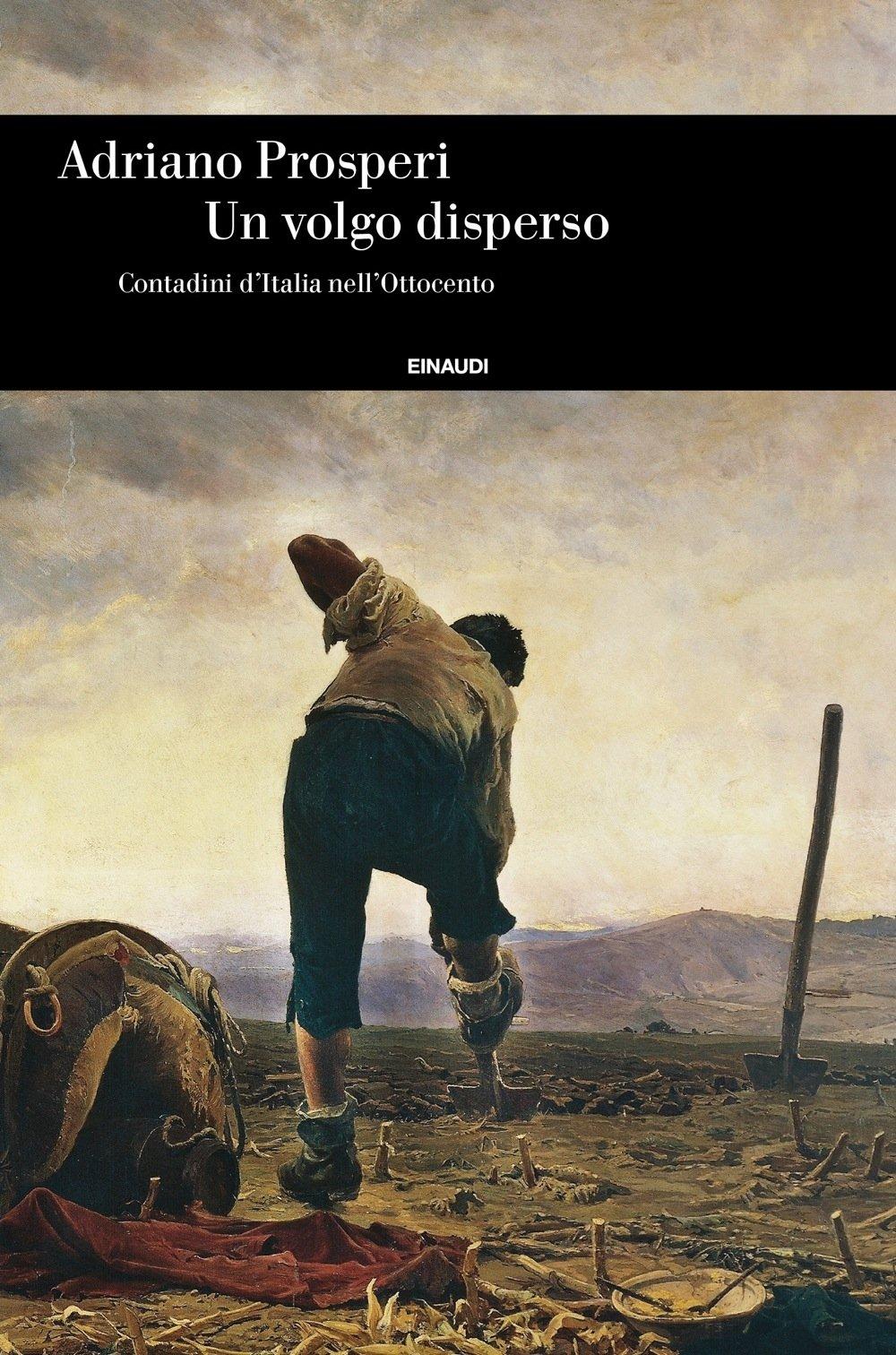 Consiglio di lettura: Un volgo disperso. Contadini d'Italia nell'Ottocento, di Adriano Prosperi