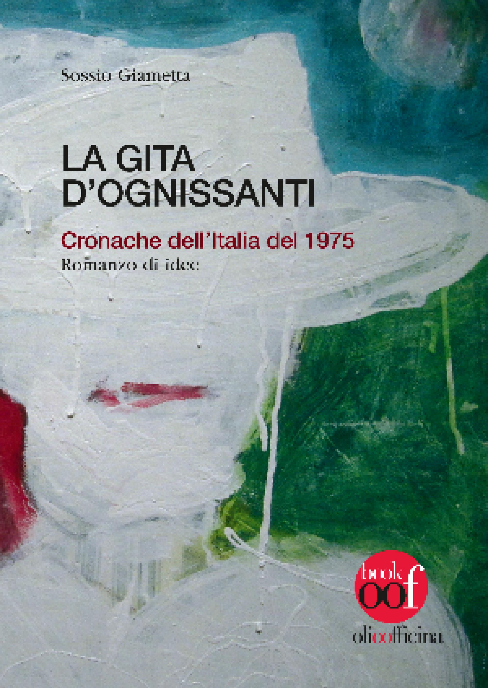 La gita d'Ognisanti. Cronache dell'Italia del 1975. Romanzo di idee